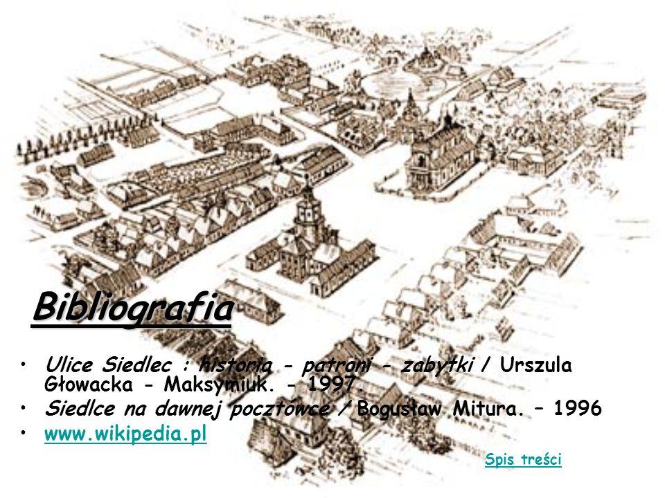 Bibliografia Ulice Siedlec : historia - patroni - zabytki / Urszula Głowacka - Maksymiuk. - 1997. Siedlce na dawnej pocztówce / Bogusław Mitura. – 199
