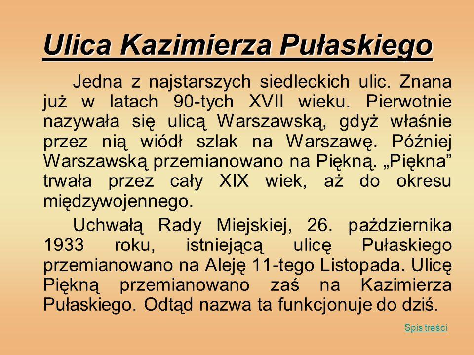Ulica Kazimierza Pułaskiego Jedna z najstarszych siedleckich ulic. Znana już w latach 90-tych XVII wieku. Pierwotnie nazywała się ulicą Warszawską, gd