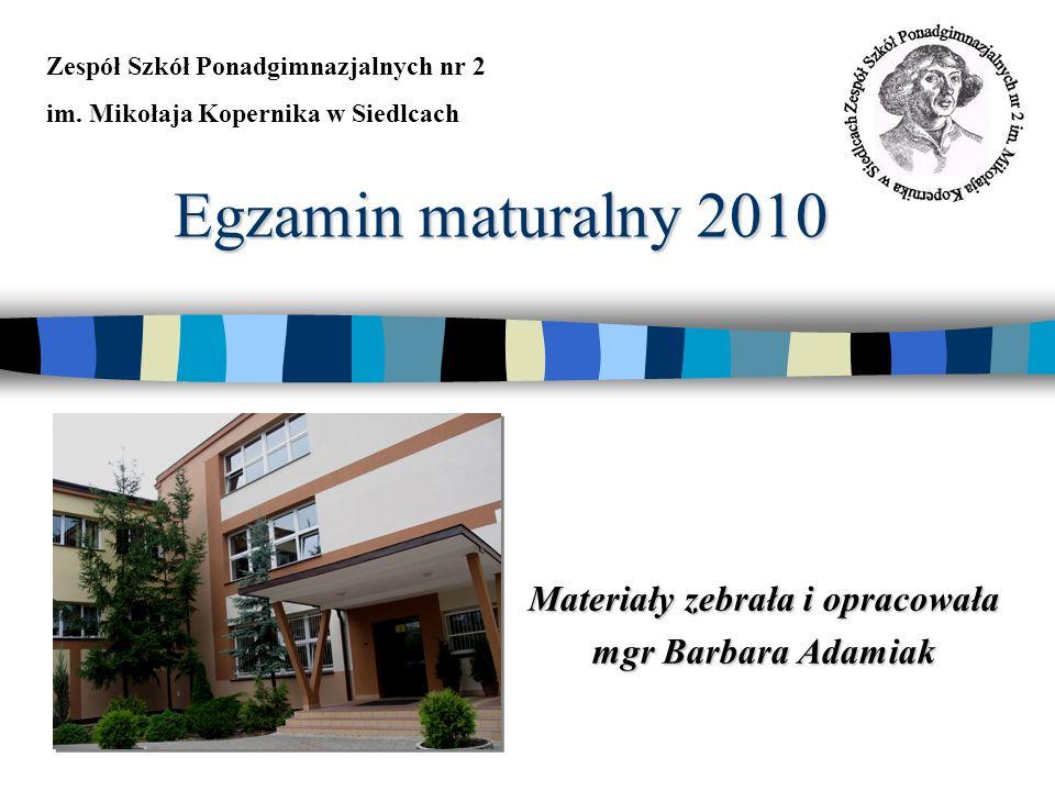 Egzamin maturalny 2010 Materiały zebrała i opracowała mgr Barbara Adamiak Zespół Szkół Ponadgimnazjalnych nr 2 im.