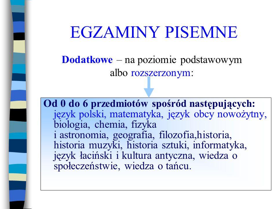 EGZAMINY PISEMNE Od 0 do 6 przedmiotów spośród następujących: język polski, matematyka, język obcy nowożytny, biologia, chemia, fizyka i astronomia, g