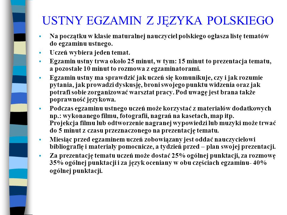 USTNY EGZAMIN Z JĘZYKA POLSKIEGO Na początku w klasie maturalnej nauczyciel polskiego ogłasza listę tematów do egzaminu ustnego. Uczeń wybiera jeden t