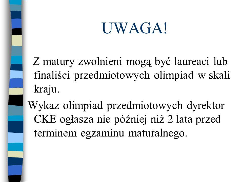 UWAGA! Z matury zwolnieni mogą być laureaci lub finaliści przedmiotowych olimpiad w skali kraju. Wykaz olimpiad przedmiotowych dyrektor CKE ogłasza ni