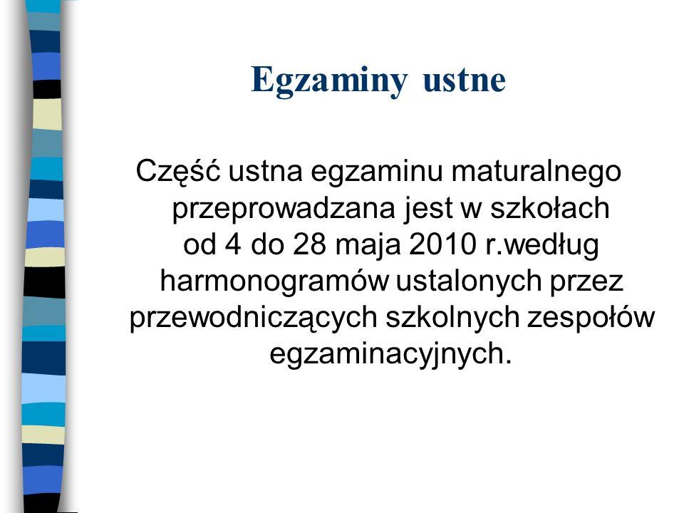 Egzaminy ustne Część ustna egzaminu maturalnego przeprowadzana jest w szkołach od 4 do 28 maja 2010 r.według harmonogramów ustalonych przez przewodnic