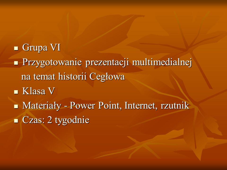 Grupa VI Grupa VI Przygotowanie prezentacji multimedialnej Przygotowanie prezentacji multimedialnej na temat historii Cegłowa na temat historii Cegłow