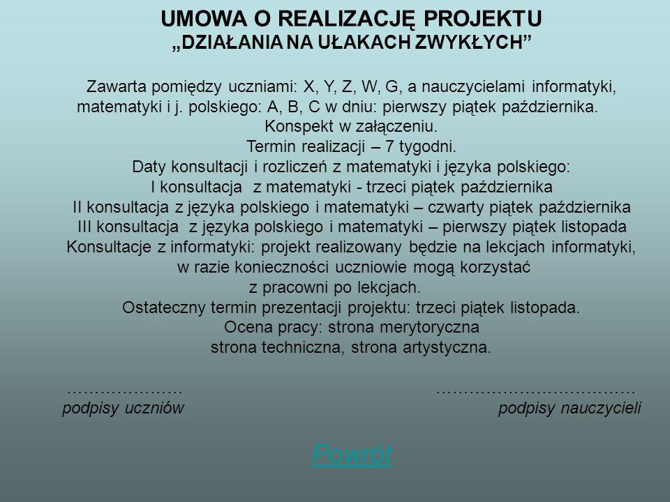 UMOWA O REALIZACJĘ PROJEKTU DZIAŁANIA NA UŁAKACH ZWYKŁYCH Zawarta pomiędzy uczniami: X, Y, Z, W, G, a nauczycielami informatyki, matematyki i j. polsk