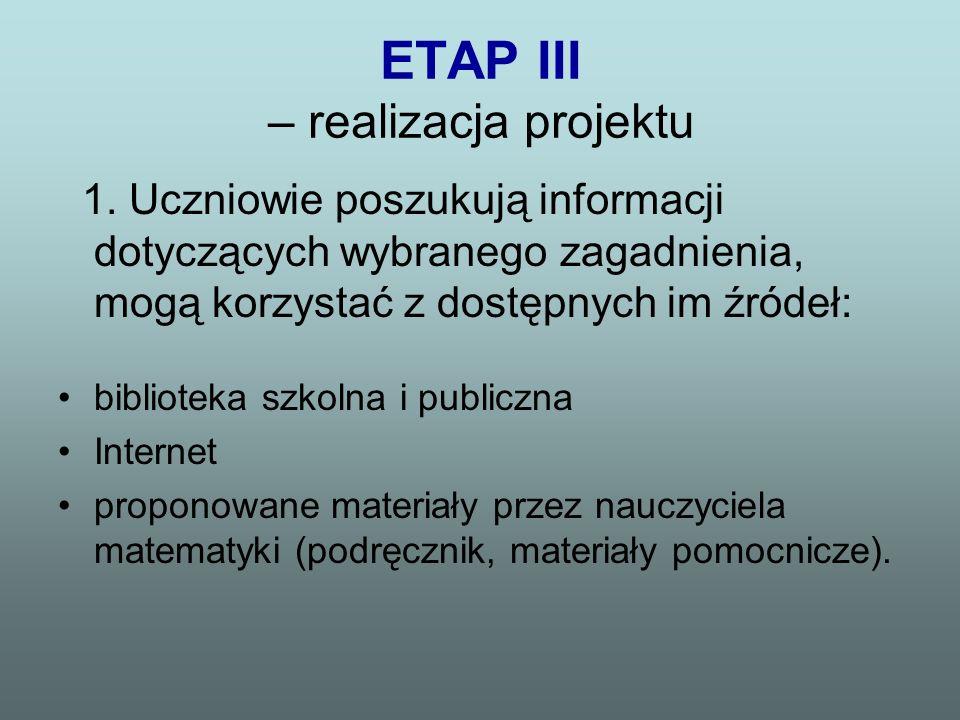 ETAP III – realizacja projektu 1. Uczniowie poszukują informacji dotyczących wybranego zagadnienia, mogą korzystać z dostępnych im źródeł: biblioteka