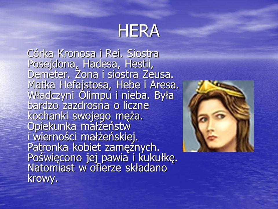 ZEUS ZEUS Najważniejszy z bogów. Syn Rei i Kronosa, zabił ojca i uwolnił połknięte przez niego rodzeństwo: Posejdona, Hadesa, Hestię, Demeter i Herę (