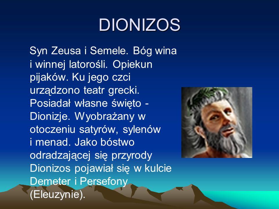 DIONIZOS Syn Zeusa i Semele.Bóg wina i winnej latorośli.