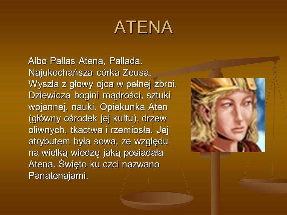 ATENA Albo Pallas Atena, Pallada.Najukochańsza córka Zeusa.