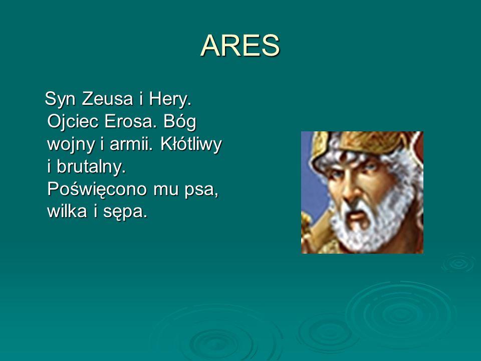 ARES Syn Zeusa i Hery.Ojciec Erosa. Bóg wojny i armii.