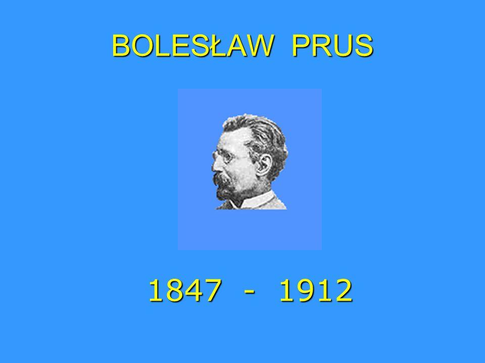 BOLESŁAW PRUS 1847 - 1912 1847 - 1912