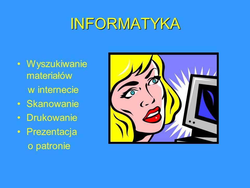 INFORMATYKA Wyszukiwanie materiałów w internecie Skanowanie Drukowanie Prezentacja o patronie