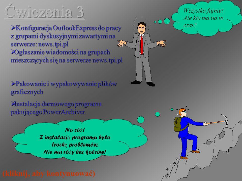 Konfiguracja OutlookExpress do pracy z grupami dyskusyjnymi zawartymi na serwerze: news.tpi.pl Konfiguracja OutlookExpress do pracy z grupami dyskusyjnymi zawartymi na serwerze: news.tpi.pl Ogłaszanie wiadomości na grupach mieszczących się na serwerze news.tpi.pl Ogłaszanie wiadomości na grupach mieszczących się na serwerze news.tpi.pl Wszystko fajnie.