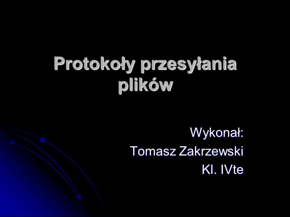 Protokoły przesyłania plików Wykonał: Tomasz Zakrzewski Kl. IVte