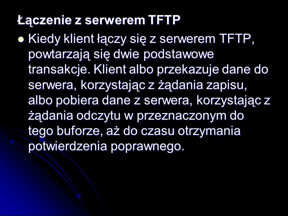 Łączenie z serwerem TFTP Kiedy klient łączy się z serwerem TFTP, powtarzają się dwie podstawowe transakcje. Klient albo przekazuje dane do serwera, ko