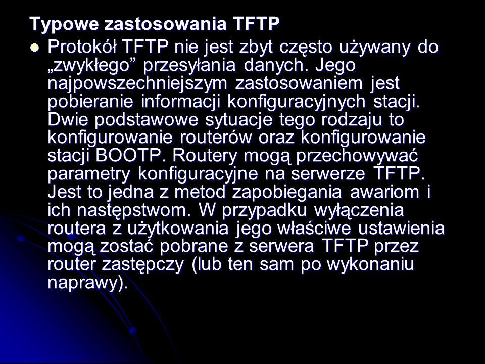 Typowe zastosowania TFTP Protokół TFTP nie jest zbyt często używany do zwykłego przesyłania danych. Jego najpowszechniejszym zastosowaniem jest pobier