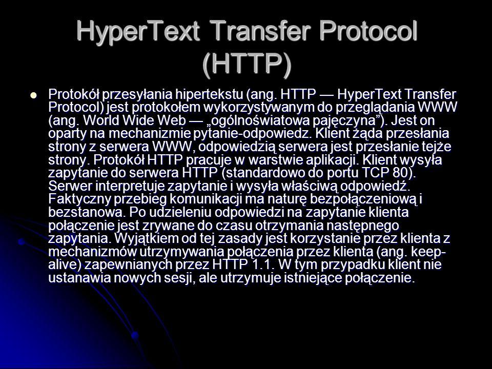 HyperText Transfer Protocol (HTTP) Protokół przesyłania hipertekstu (ang. HTTP HyperText Transfer Protocol) jest protokołem wykorzystywanym do przeglą