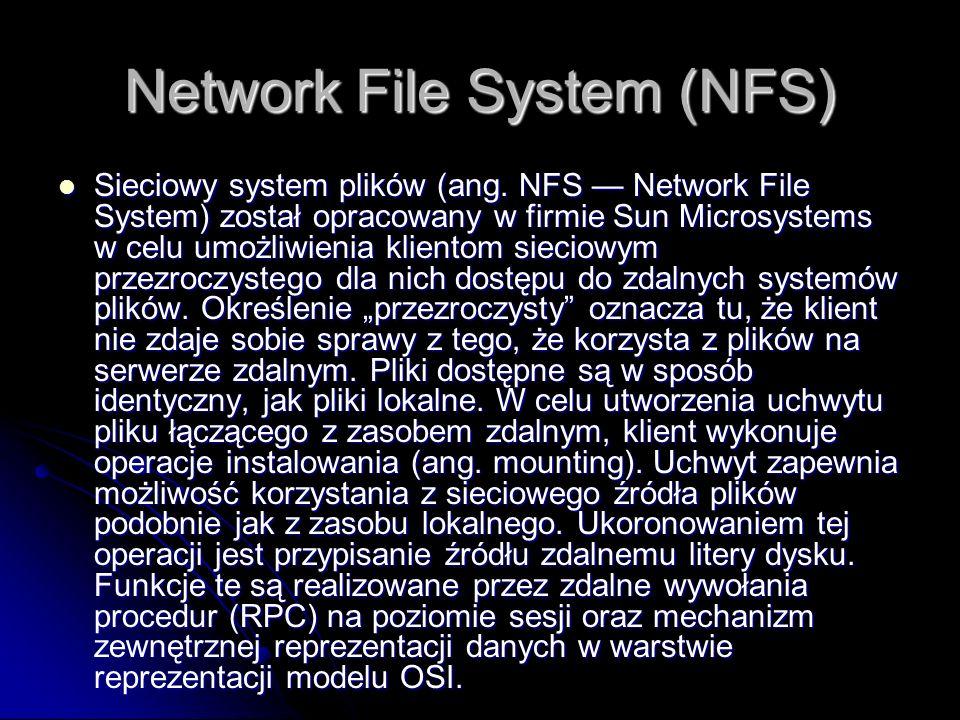 Network File System (NFS) Sieciowy system plików (ang. NFS Network File System) został opracowany w firmie Sun Microsystems w celu umożliwienia klient