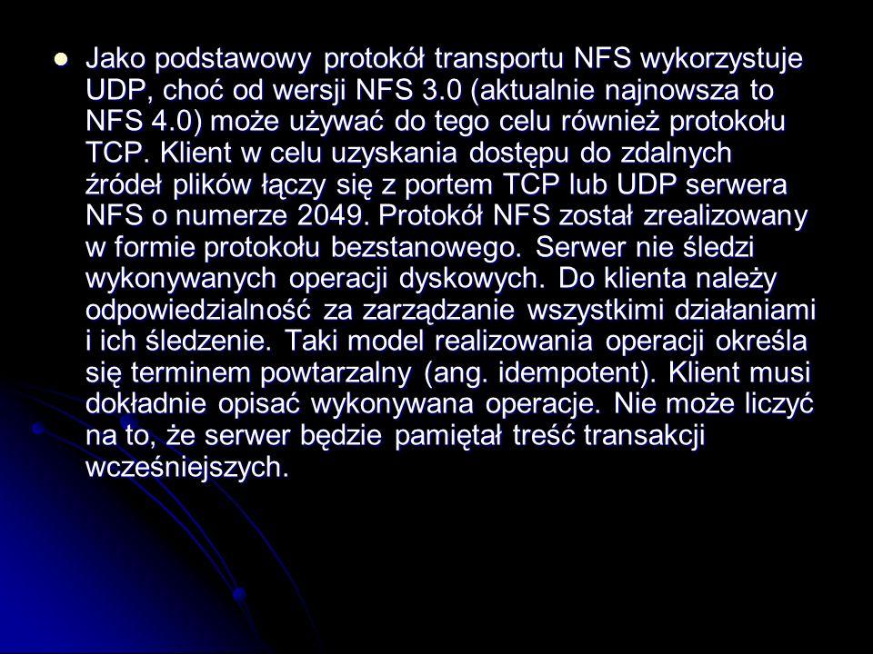 Jako podstawowy protokół transportu NFS wykorzystuje UDP, choć od wersji NFS 3.0 (aktualnie najnowsza to NFS 4.0) może używać do tego celu również pro
