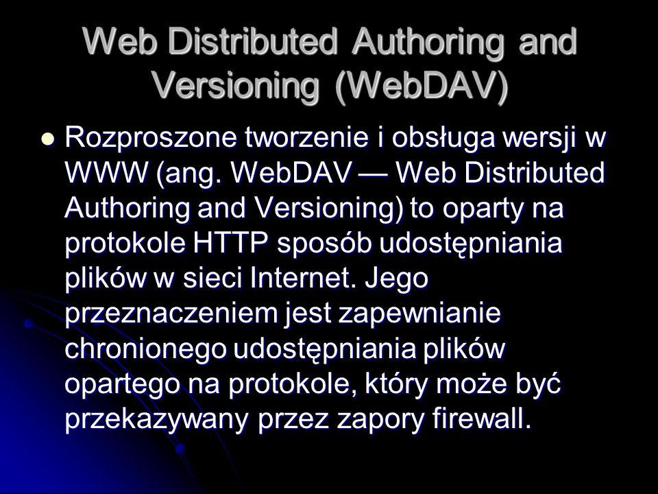 Web Distributed Authoring and Versioning (WebDAV) Rozproszone tworzenie i obsługa wersji w WWW (ang. WebDAV Web Distributed Authoring and Versioning)