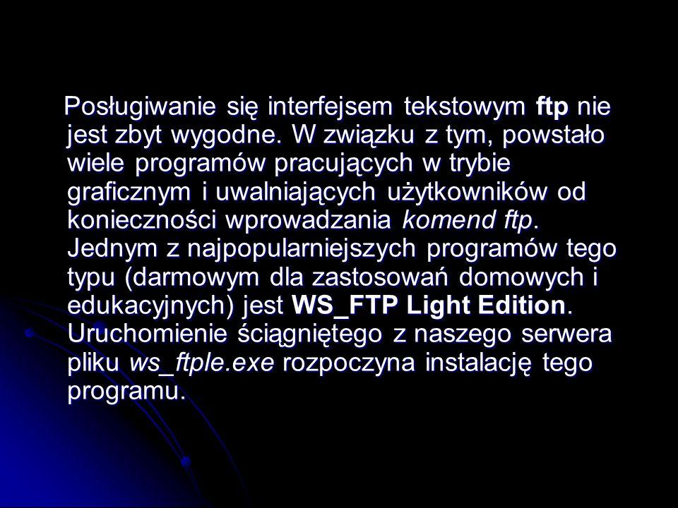Posługiwanie się interfejsem tekstowym ftp nie jest zbyt wygodne. W związku z tym, powstało wiele programów pracujących w trybie graficznym i uwalniaj