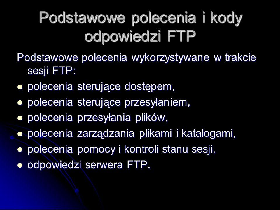 Podstawowe polecenia i kody odpowiedzi FTP Podstawowe polecenia wykorzystywane w trakcie sesji FTP: polecenia sterujące dostępem, polecenia sterujące