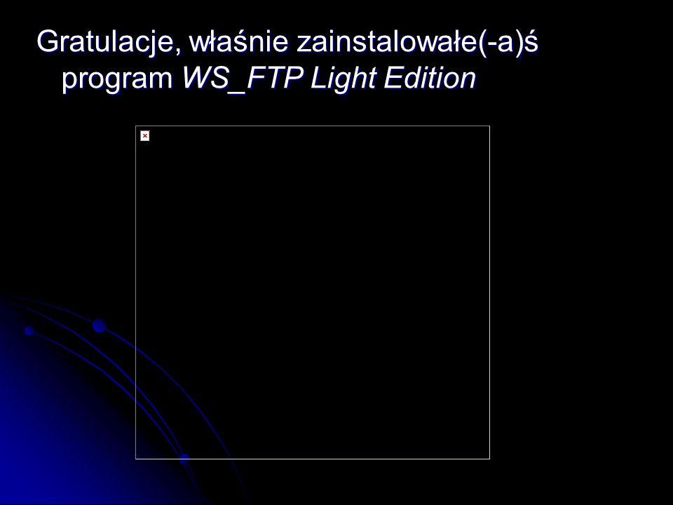 Gratulacje, właśnie zainstalowałe(-a)ś program WS_FTP Light Edition