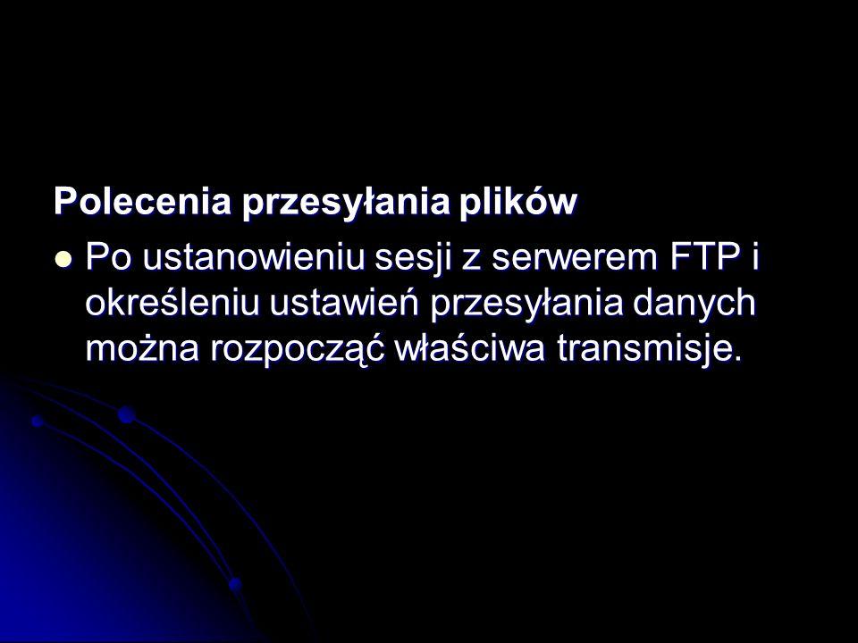 Polecenia przesyłania plików Po ustanowieniu sesji z serwerem FTP i określeniu ustawień przesyłania danych można rozpocząć właściwa transmisje. Po ust