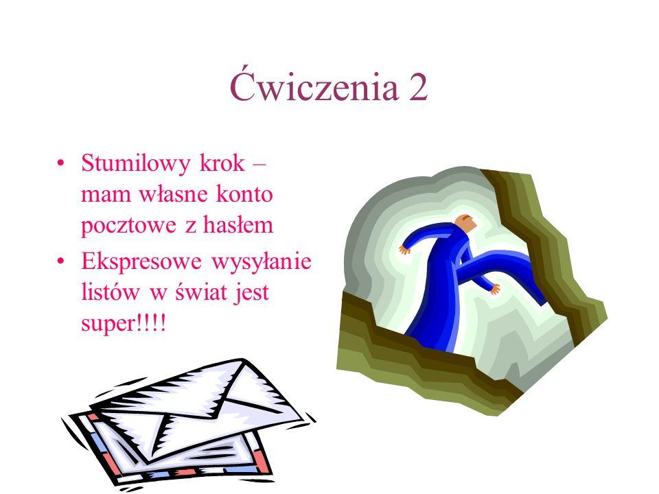 Ćwiczenia 2 Stumilowy krok – mam własne konto pocztowe z hasłem Ekspresowe wysyłanie listów w świat jest super!!!!