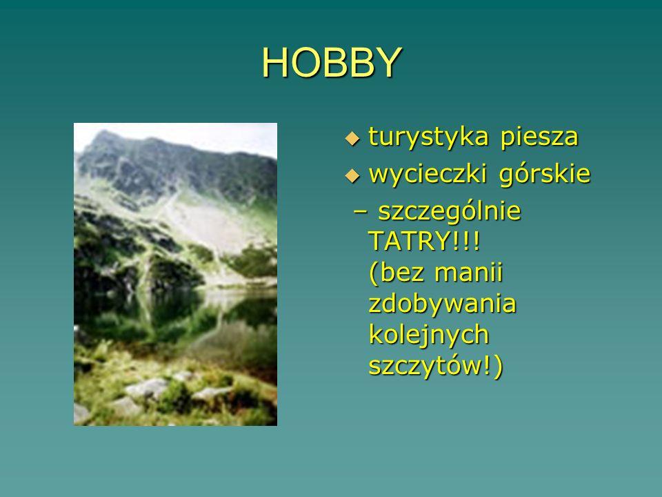 HOBBY turystyka piesza turystyka piesza wycieczki górskie wycieczki górskie – szczególnie TATRY!!! (bez manii zdobywania kolejnych szczytów!) – szczeg