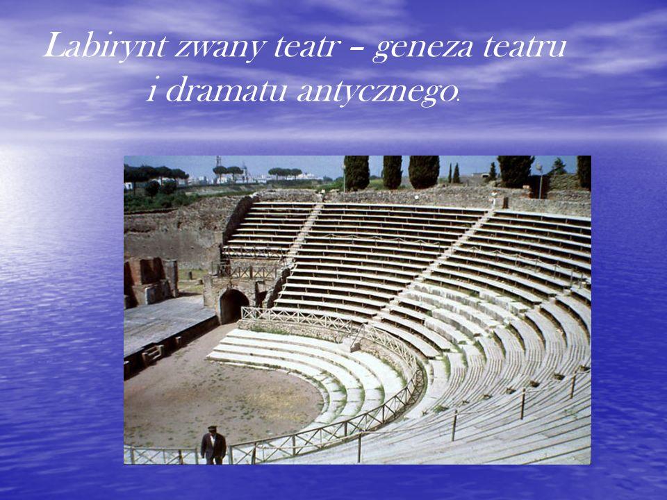 Teatr antyczny - powstał w starożytnej Grecji, wywodzi się z pieśni pochwalnych, śpiewany w czasie misteriów dionizyjskich ku czci boga Dionizosa.