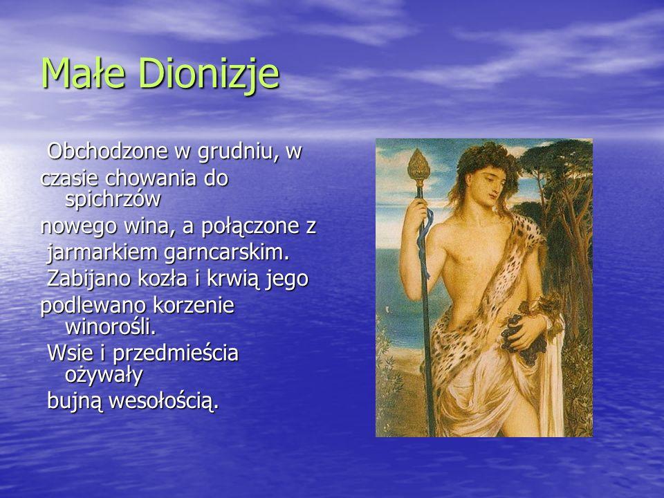 Małe Dionizje Obchodzone w grudniu, w Obchodzone w grudniu, w czasie chowania do spichrzów nowego wina, a połączone z jarmarkiem garncarskim. jarmarki