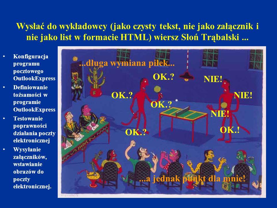 Wysłać do wykładowcy (jako czysty tekst, nie jako załącznik i nie jako list w formacie HTML) wiersz Słoń Trąbalski...