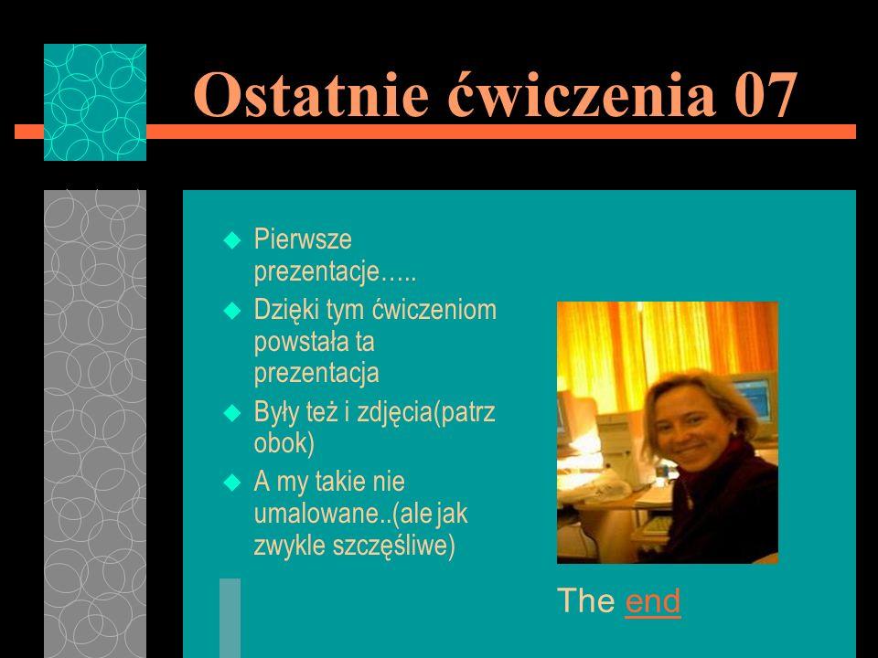 Ostatnie ćwiczenia 07 u Pierwsze prezentacje….. u Dzięki tym ćwiczeniom powstała ta prezentacja u Były też i zdjęcia(patrz obok) u A my takie nie umal