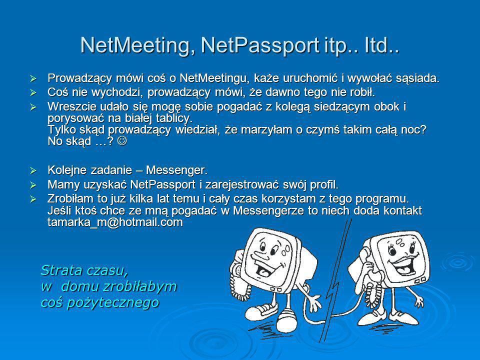 NetMeeting, NetPassport itp.. Itd.. Prowadzący mówi coś o NetMeetingu, każe uruchomić i wywołać sąsiada. Prowadzący mówi coś o NetMeetingu, każe uruch