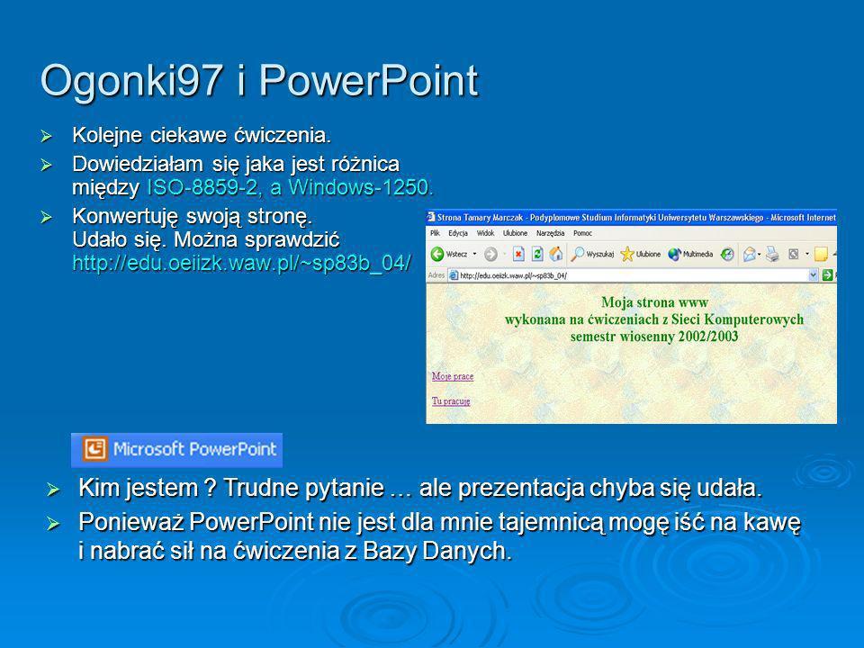 Ogonki97 i PowerPoint Kolejne ciekawe ćwiczenia. Kolejne ciekawe ćwiczenia. Dowiedziałam się jaka jest różnica między ISO-8859-2, a Windows-1250. Dowi