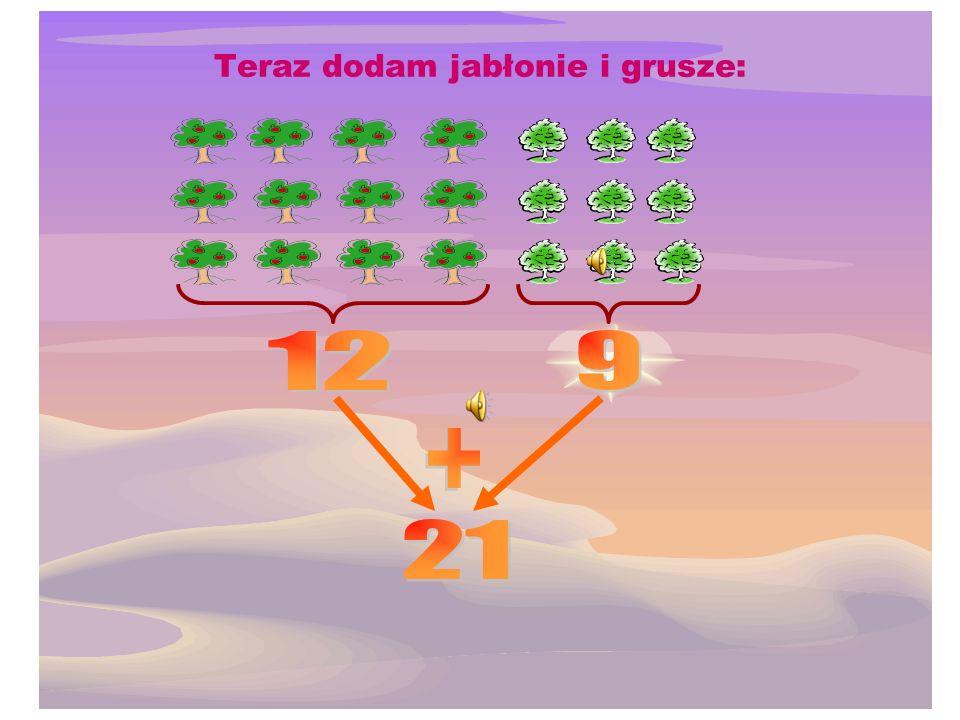 Później obliczę, ile jest grusz: Są trzy rzędy: W każdym rzędzie rośnie 3 grusze: Obliczam 3 + 3 + 3 = 3 · 3 = 9