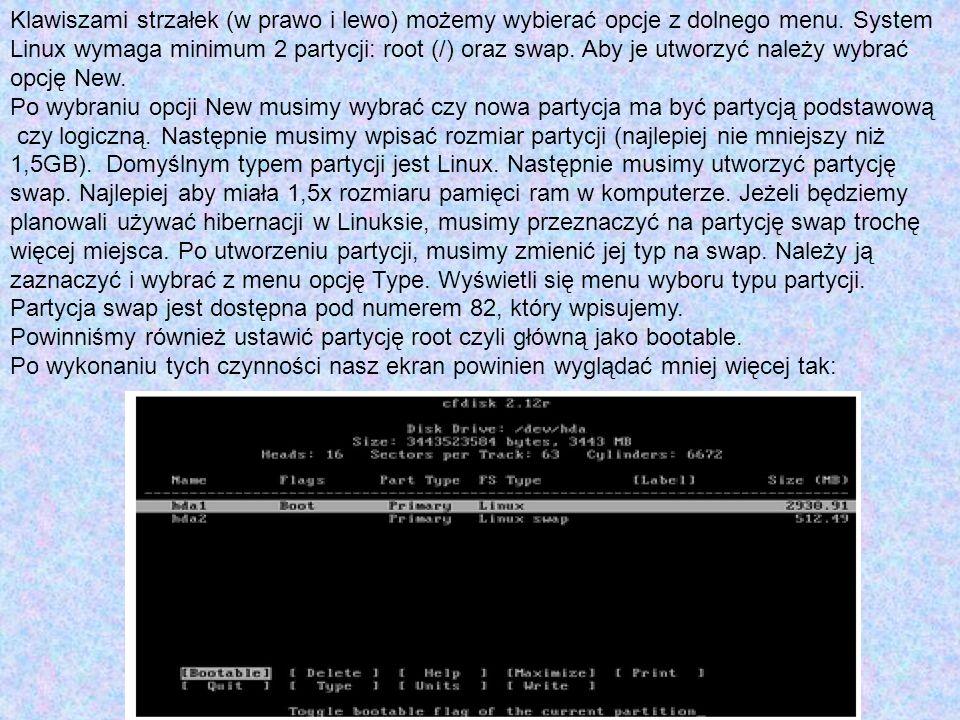 Klawiszami strzałek (w prawo i lewo) możemy wybierać opcje z dolnego menu. System Linux wymaga minimum 2 partycji: root (/) oraz swap. Aby je utworzyć