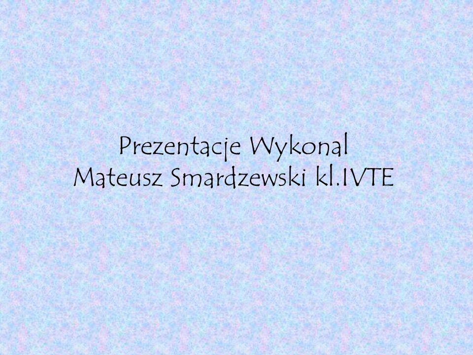 Prezentacje Wykonal Mateusz Smardzewski kl.IVTE