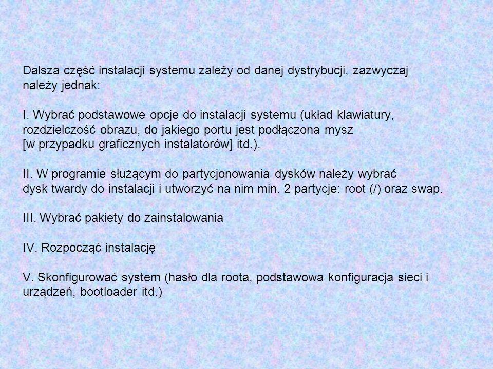 Dalsza część instalacji systemu zależy od danej dystrybucji, zazwyczaj należy jednak: I. Wybrać podstawowe opcje do instalacji systemu (układ klawiatu