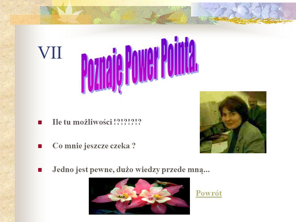 VII Poznaję Power Pointa Ile tu możliwości !?!?!?!.