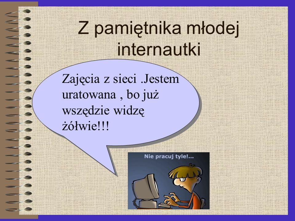 Z pamiętnika młodej internautki Zajęcia z sieci.Jestem uratowana, bo już wszędzie widzę żółwie!!!