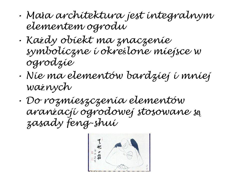 Ma ł a architektura jest integralnym elementem ogrodu Ka ż dy obiekt ma znaczenie symboliczne i okre ś lone miejsce w ogrodzie Nie ma elementów bardzi