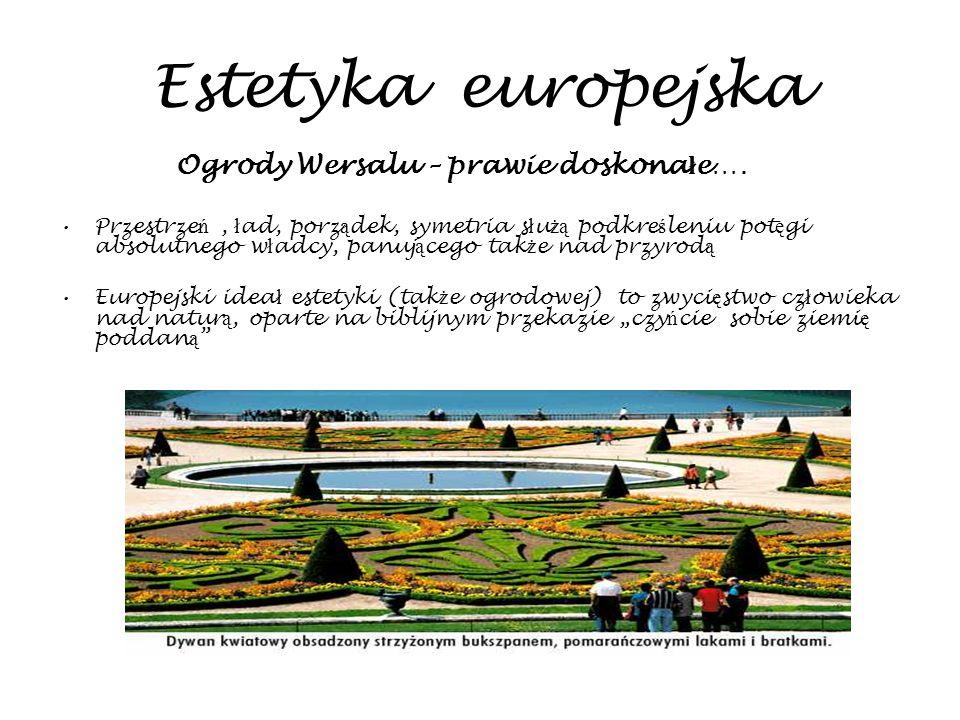 Estetyka europejska Ogrody Wersalu – prawie doskona ł e…. Przestrze ń, ł ad, porz ą dek, symetria s ł u żą podkre ś leniu pot ę gi absolutnego w ł adc