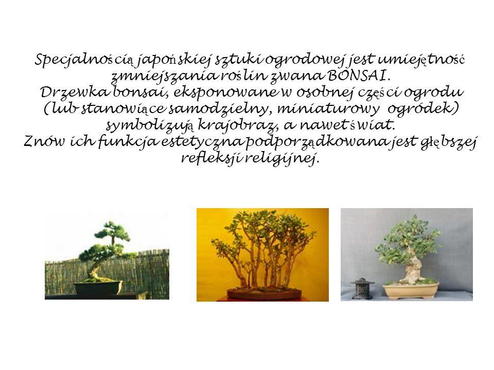 Specjalno ś ci ą japo ń skiej sztuki ogrodowej jest umiej ę tno ść zmniejszania ro ś lin zwana BONSAI. Drzewka bonsai, eksponowane w osobnej cz ęś ci