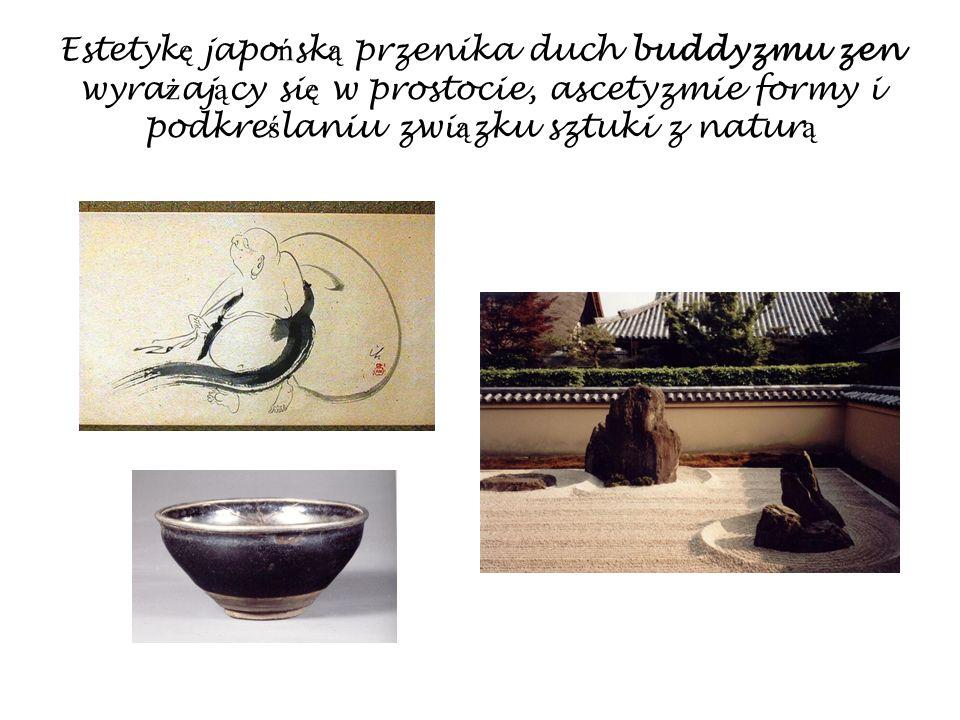 Estetyk ę japo ń sk ą przenika duch buddyzmu zen wyra ż aj ą cy si ę w prostocie, ascetyzmie formy i podkre ś laniu zwi ą zku sztuki z natur ą
