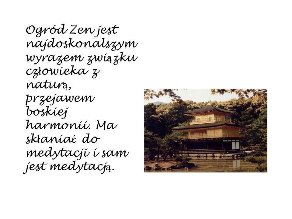 Ogród Zen Ogród Zen jest najdoskonalszym wyrazem zwi ą zku cz ł owieka z natur ą, przejawem boskiej harmonii. Ma sk ł ania ć do medytacji i sam jest m