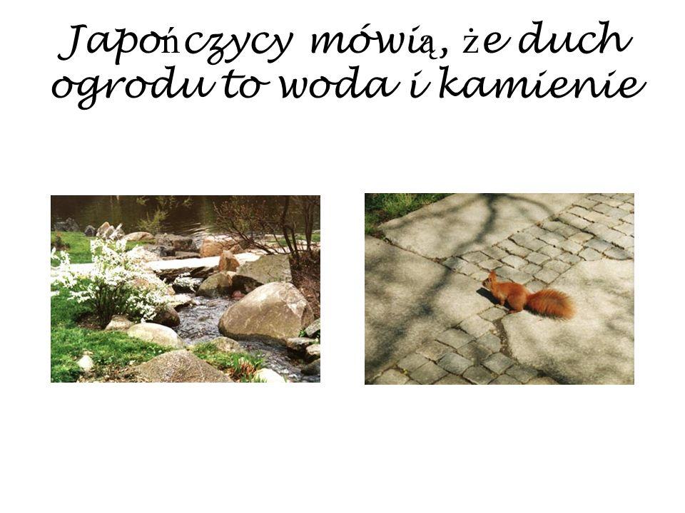 Japo ń czycy mówi ą, ż e duch ogrodu to woda i kamienie