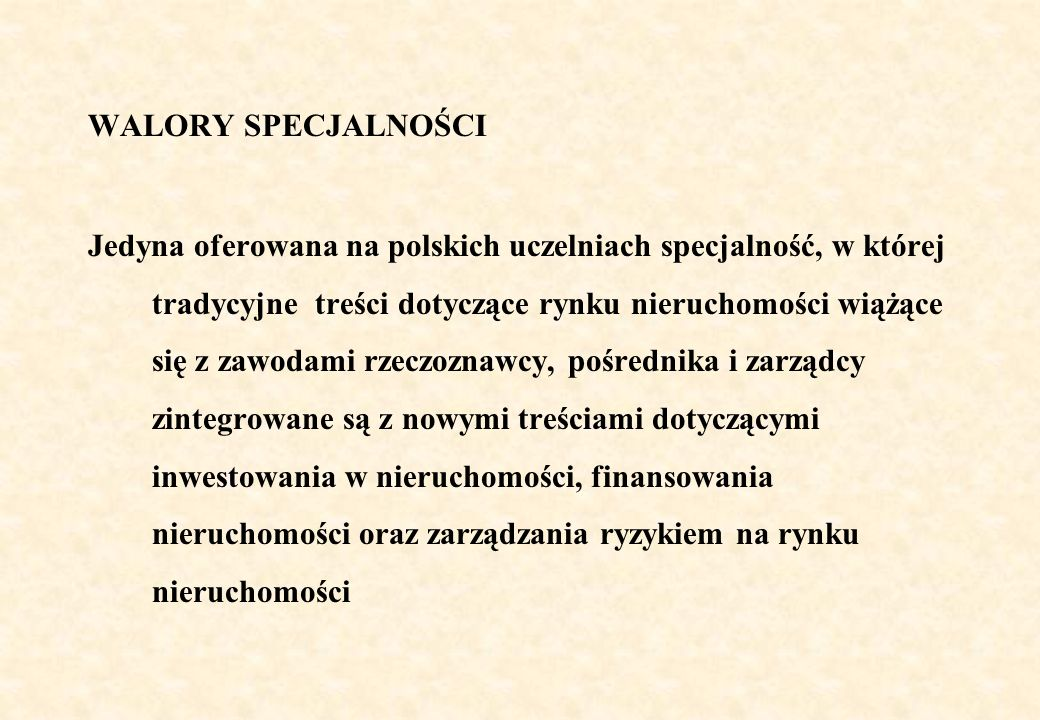 WALORY SPECJALNOŚCI Jedyna oferowana na polskich uczelniach specjalność, w której tradycyjne treści dotyczące rynku nieruchomości wiążące się z zawoda