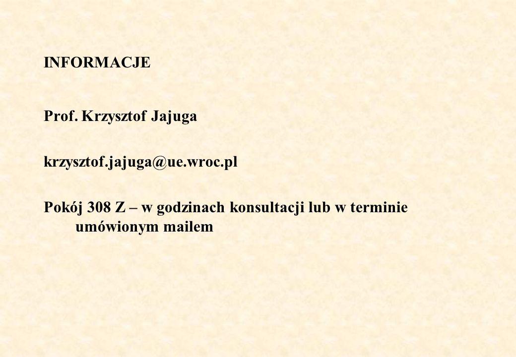 INFORMACJE Prof. Krzysztof Jajuga krzysztof.jajuga@ue.wroc.pl Pokój 308 Z – w godzinach konsultacji lub w terminie umówionym mailem